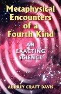 Metaphysical Encounters of a Fourth Kind An Exacting Science