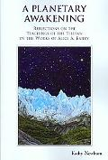 Planetary Awakening: Reflections on the Teachings of the Tibetan in the Works of Alice A. Ba...