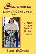 Sacraments and Shamans : A Priest Journeys among Native Peoples
