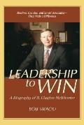 Leadership To Win A Biography Of R. Clayton Mcwhorter