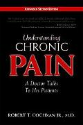 Understanding Chronic Pain: A Doctor Talks to His PatientsExpanded Second Edition
