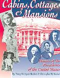 Cabins, Cottages & Mansions: Homes of the Presidents of the United States