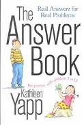 The Answer Book; Real Answers for Real Problems for Parents with Children 3 to 12