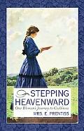 Stepping Heavenward One Woman's Journey to Godliness