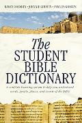 Student Bible Dictionary A Complete Learning System to Help You Understand Words, People, Pl...