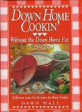 Down Home Cookin' without the Down Home Fat: Delicious Low-Fat Recipes for Busy People - Daw...
