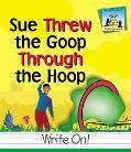 Sue Threw the Goop Through the Hoop