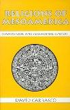 Religions of Mesoamerica: Cosmovision and Ceremonial Centers (Religious Traditions of the Wo...