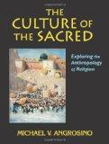 The Culture of the Sacred: Exploring the Anthropology of Religion