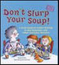 Don't Slurp Your Soup! A First Guide to Letter Writing, E-Mail Etiquette, and Other Everyday...