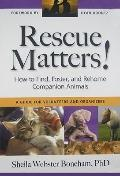 Rescue Matters: How to Find, Foster, and Rehome Companion Animals: A Guide for Volunteers an...