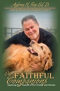 Our Faithful Companions : Exploring the Essence of Our Kinship with Animals