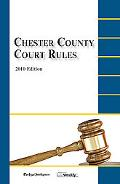 Chester County Court Rules: 2010 Edition (Court Rules Book series)