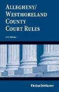Allegheny/Westmoreland County Court Rules : 2011 Edition