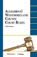 Allegheny/Westmoreland County Court Rules : 2010 Edition