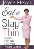 Eat and Stay Thin Simple, Spiritual, Satisfying Weight Control