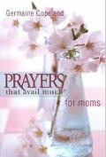 Prayers That Avail Much Moms