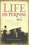 Life on Purpose Devotional for Men Practical Faith and Profound Insight for Every Day