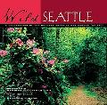 Wild Seattle A Celebration of the Natural Areas in and Around the City