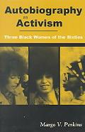 Autobiography As Activism Three Black Women of the Sixties
