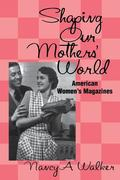 Shaping Our Mothers' World American Women's Magazines