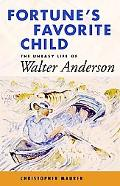 Fortune's Favorite Child The Uneasy Life of Walter Anderson