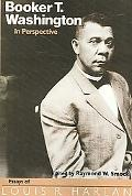 Booker T. Washington in Perspective Essays of Louis R. Harlan