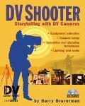 Dv Shooter Storytelling With Dv Cameras