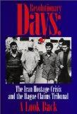 Revolutionary Days: The Iran Hostage Crisis and the Hagur Claims Tribunal : Record of a Conf...