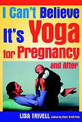I Can't Believe It's Yoga for Pregnancy and After!