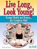Live Long, Look Young! Natural Health and Beauty...the Hamptons Way