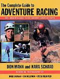 Complete Guide to Adventure Racing The Insider's Guide to the Greatest Sport on Earth