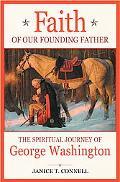 Faith of Our Founding Father The Spiritual Journey of George Washington