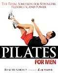 Pilates For Men The Total Solution For Strength, Flexibility And Power