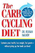 Carb Cycling Diet Optimize Your Health, Lose Weight, Feel Great -- Without Giving Up the Foo...
