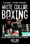 White Collar Boxing One Man's Journey from the Office to the Ring