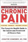 Living with Chronic Pain, Second Edition: The Complete Health Guide to the Causes and Treatm...