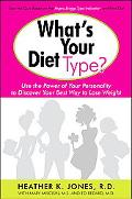 What's Your Diet Type?: Use the Power of Your Personality to Discover Your Best Way to Lose ...