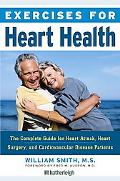 Exercises for Heart Health: The Complete Guide for Heart Attack, Heart Surgery, and Cardiova...