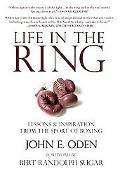 Life in the Ring: Lessons and Inspiration from the Sport of Boxing Including Muhammad Ali, O...