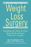 The Patient's Guide to Weight Loss Surgery, Revised Edition: Everything You Need to Know Abo...