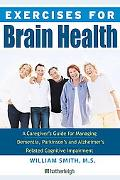 Exercises for Brain Health: The Complete Guide to Prevention and Treatment of Alzheimer's, P...