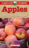 Farmstand Favorites: Apples: Over 75 Farm-Fresh Recipes