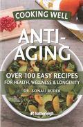 Cooking Well: Anti-Aging: Over 100 Easy & Delicious Recipes for Longevity & Youthfulness