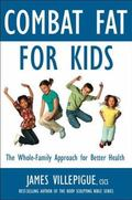 Combat Fat for Kids : A Whole-Family Approach to Optimal Health