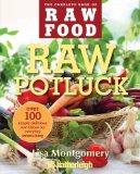 Raw Potluck: Over 100 Simply Delicious Raw Dishes for Everyday Entertaining (The Complete Bo...