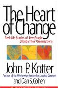 Heart of Change Real-Life Stories of How People Change Their Organizations