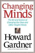 Changing Minds The Art and Science of Changing Our Own and Other Peoples Minds