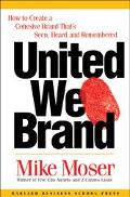 United We Brand How to Create a Cohesive Brand That's Seen, Heard, and Remembered