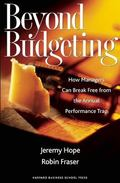 Beyond Budgeting How Managers Can Break Free from the Annual Performance Trap